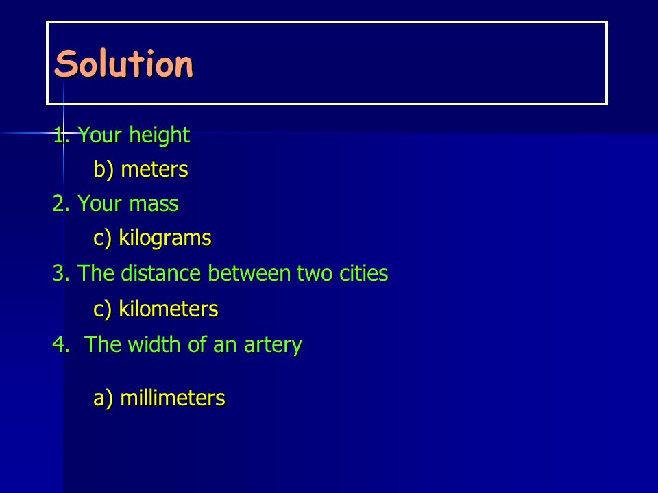 Solution 1. Your height a) millimeters b) meters 2. Your mass