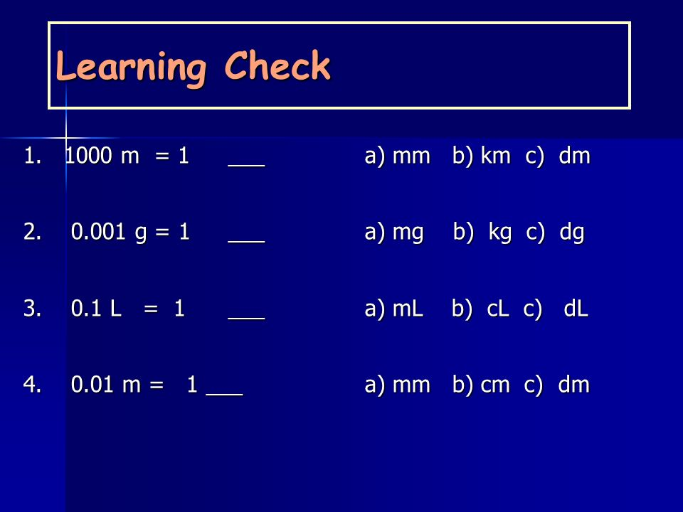 Learning Check 1. 1000 m = 1 ___ a) mm b) km c) dm