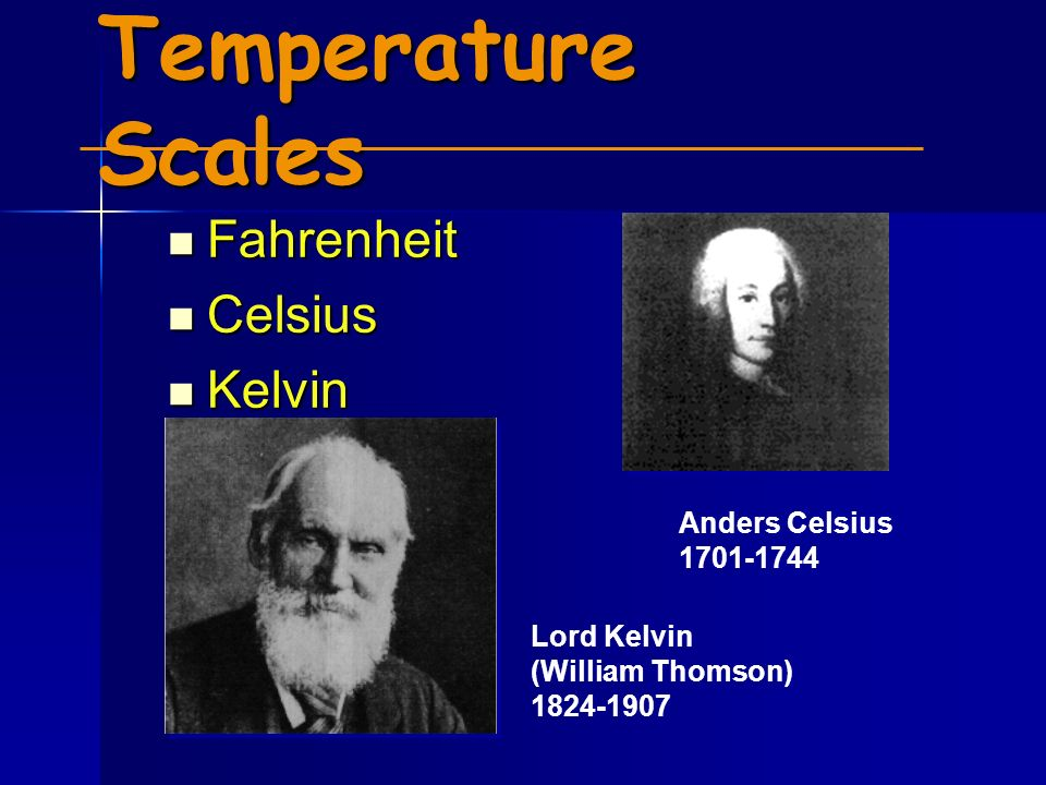 Temperature Scales Fahrenheit Celsius Kelvin Anders Celsius 1701-1744