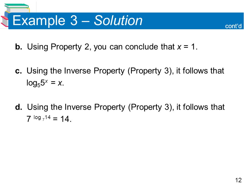 Example 3 – Solution b. Using Property 2, you can conclude that x = 1.