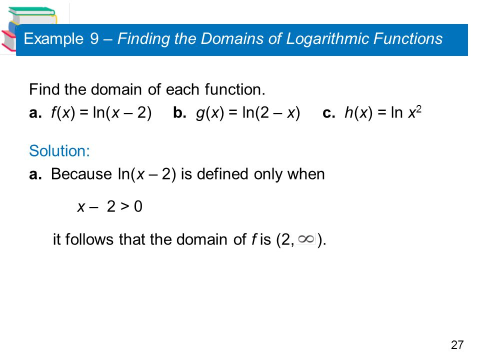 Example 9 – Finding the Domains of Logarithmic Functions