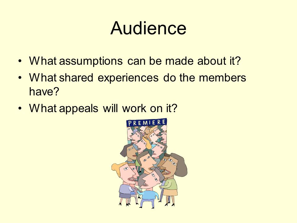 Audience What assumptions can be made about it