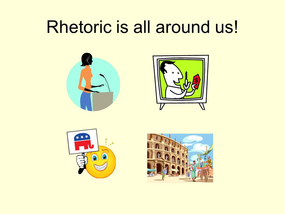 Rhetoric is all around us!