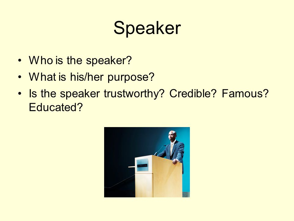 Speaker Who is the speaker What is his/her purpose