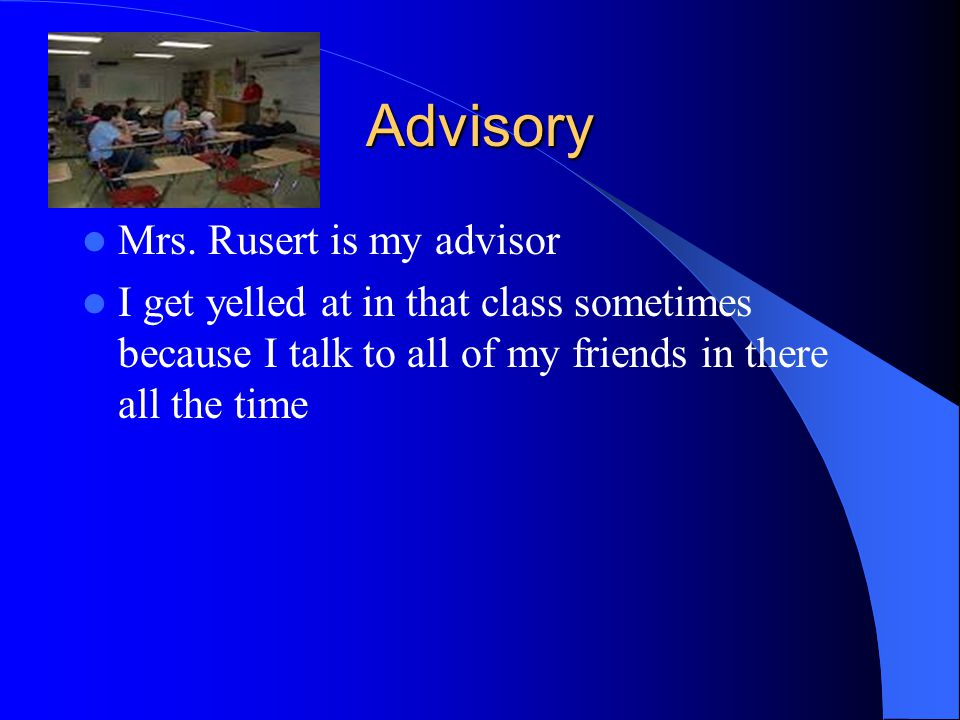 Advisory Mrs. Rusert is my advisor