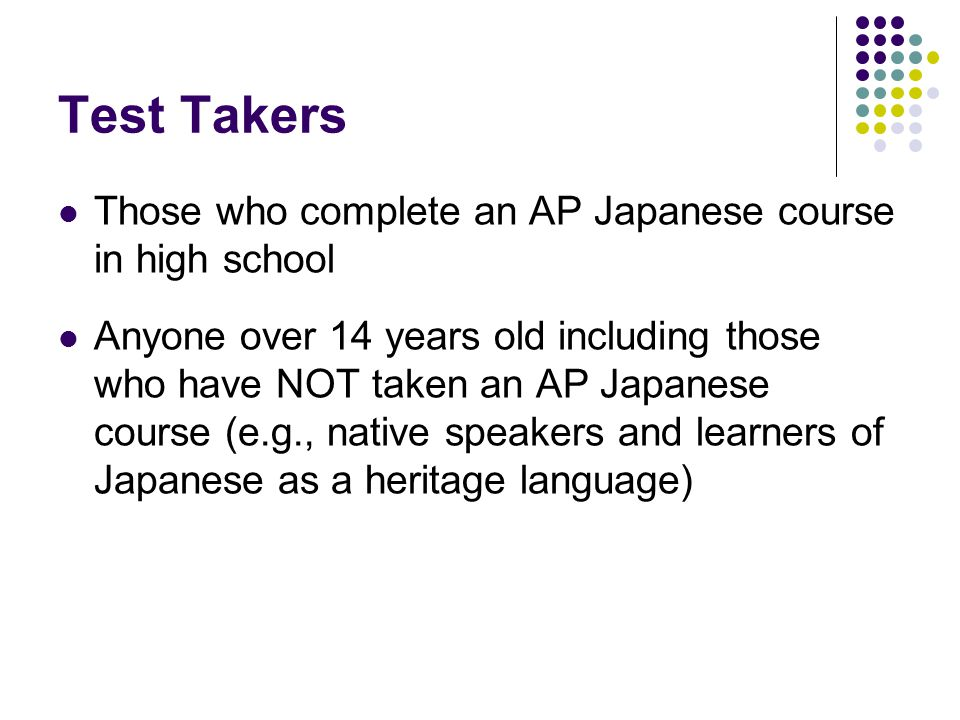 Test Takers Those who complete an AP Japanese course in high school