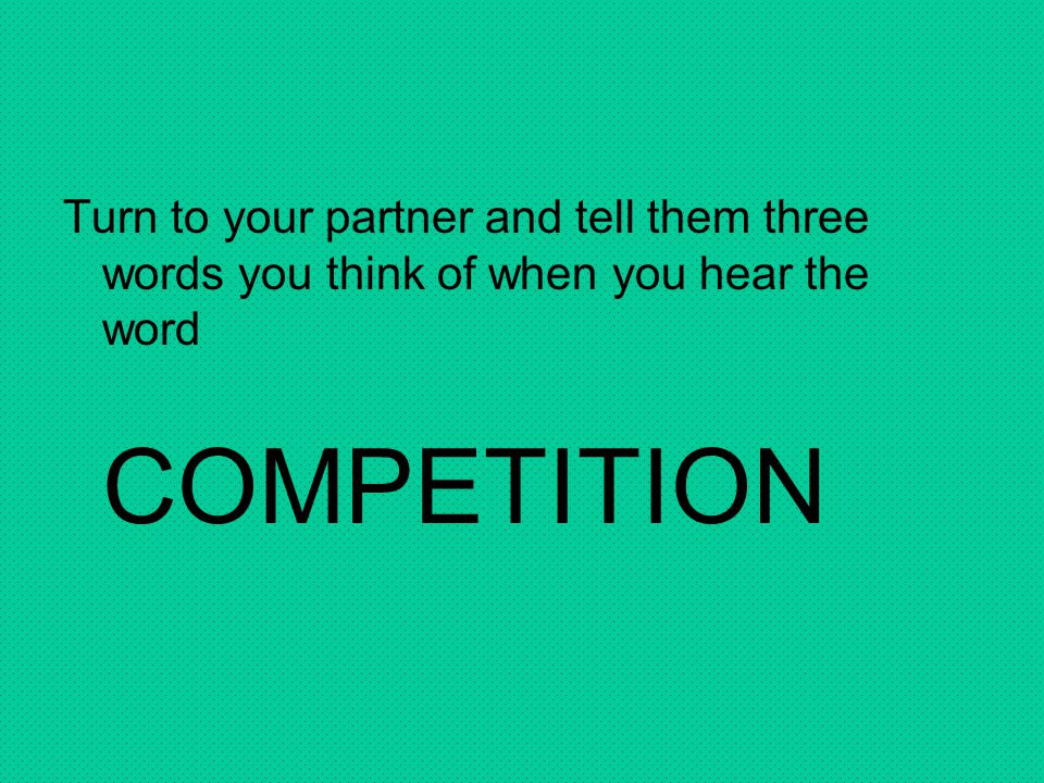 Turn to your partner and tell them three words you think of when you hear the word