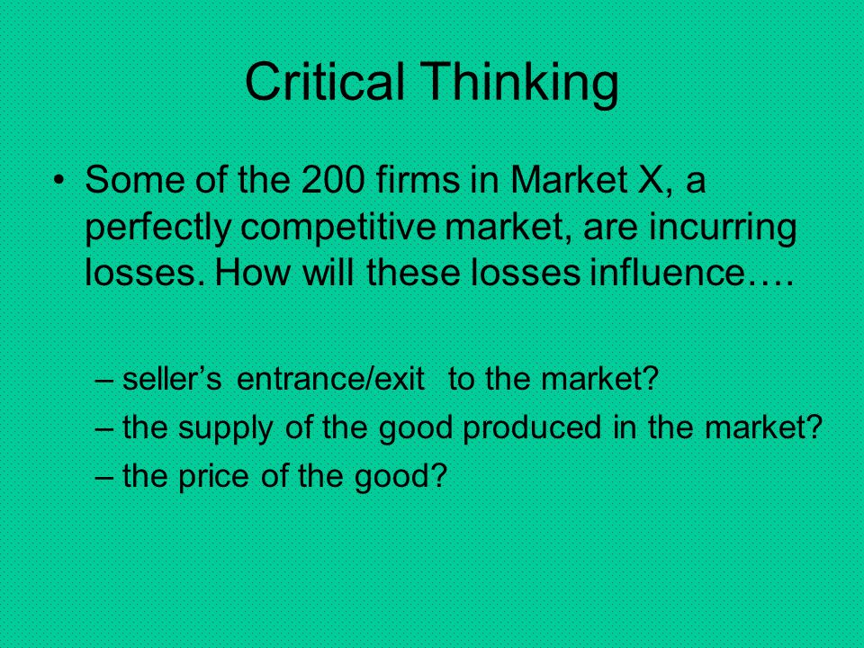 Some of the 200 firms in Market X, a perfectly competitive market, are incurring losses. How will these losses influence….