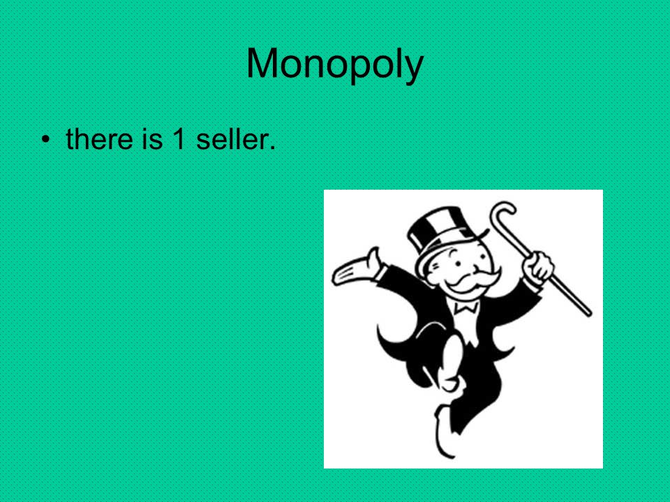Monopoly there is 1 seller.