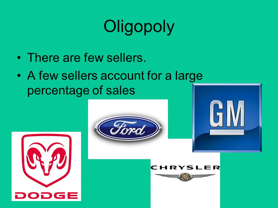 Oligopoly There are few sellers.