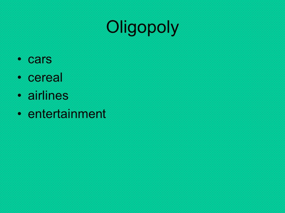 Oligopoly cars cereal airlines entertainment