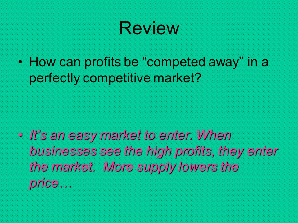 Review How can profits be competed away in a perfectly competitive market