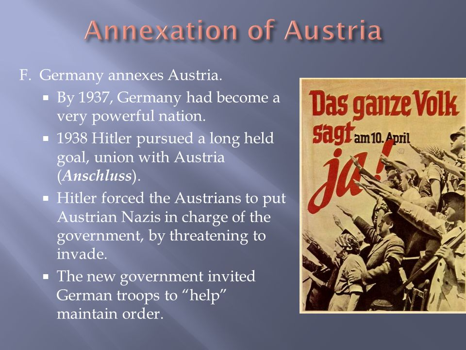 Annexation of Austria F. Germany annexes Austria.