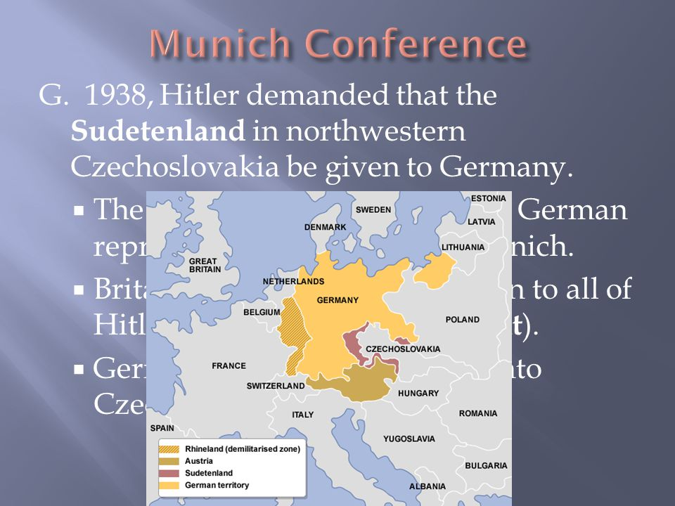 Munich Conference G. 1938, Hitler demanded that the Sudetenland in northwestern Czechoslovakia be given to Germany.