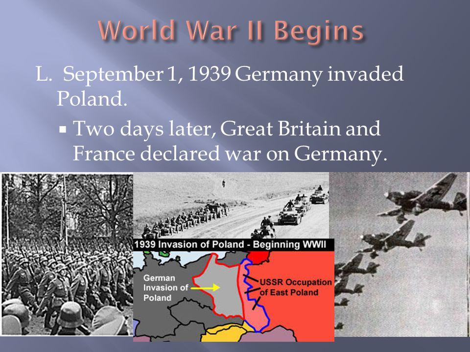 World War II Begins L. September 1, 1939 Germany invaded Poland.