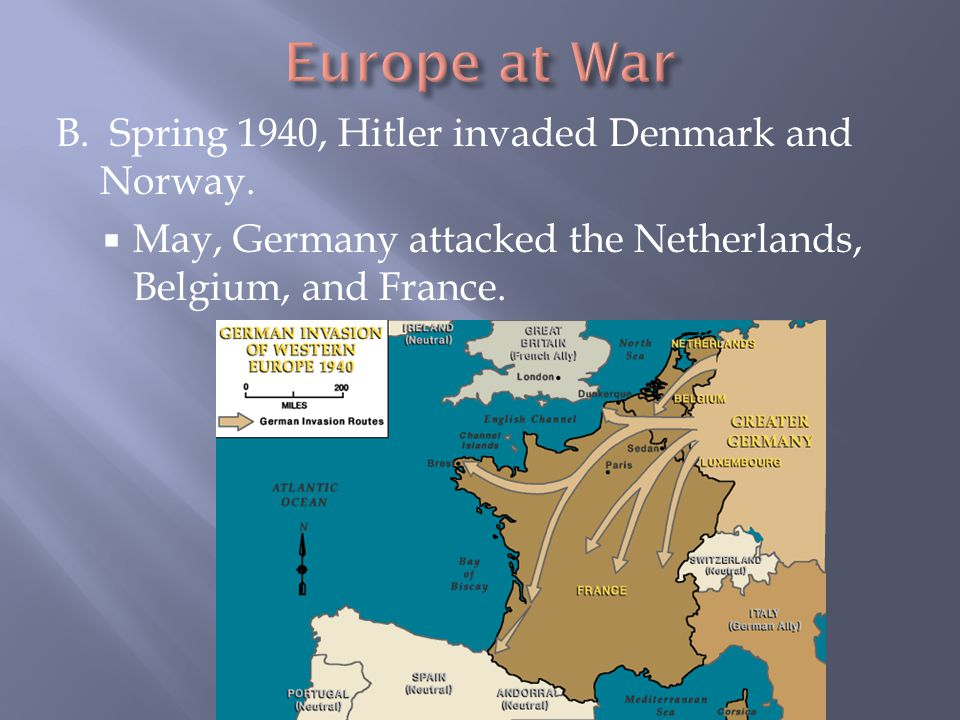 Europe at War B. Spring 1940, Hitler invaded Denmark and Norway.
