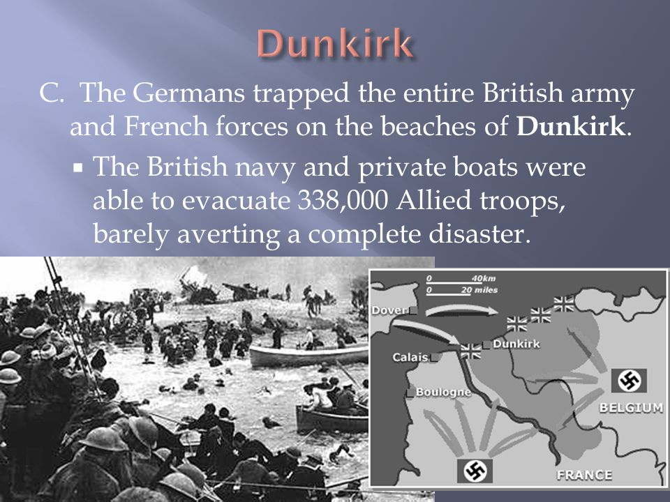 Dunkirk C. The Germans trapped the entire British army and French forces on the beaches of Dunkirk.