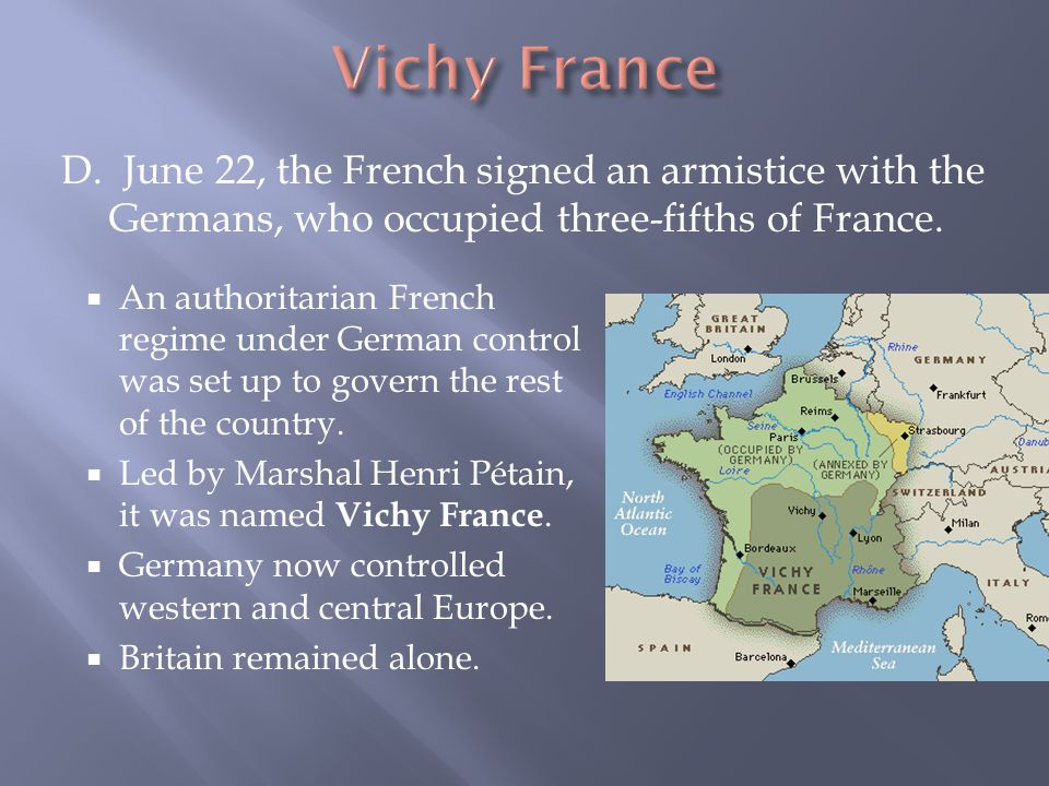 Vichy France D. June 22, the French signed an armistice with the Germans, who occupied three-fifths of France.