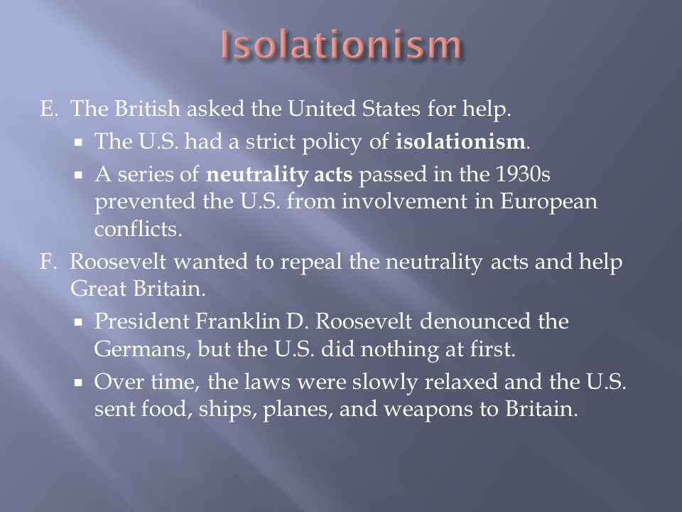 Isolationism E. The British asked the United States for help.