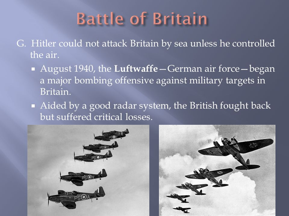 Battle of Britain G. Hitler could not attack Britain by sea unless he controlled the air.