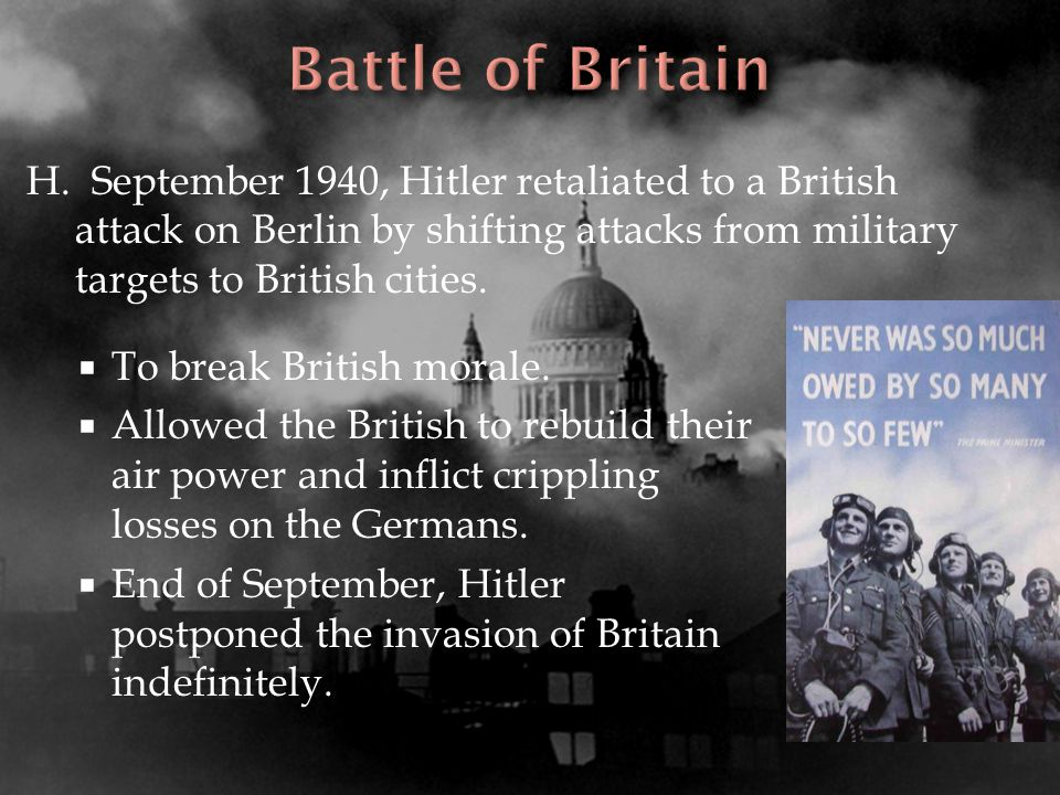 Battle of Britain H. September 1940, Hitler retaliated to a British attack on Berlin by shifting attacks from military targets to British cities.
