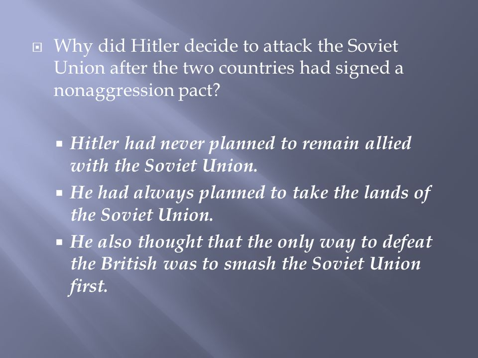 Why did Hitler decide to attack the Soviet Union after the two countries had signed a nonaggression pact