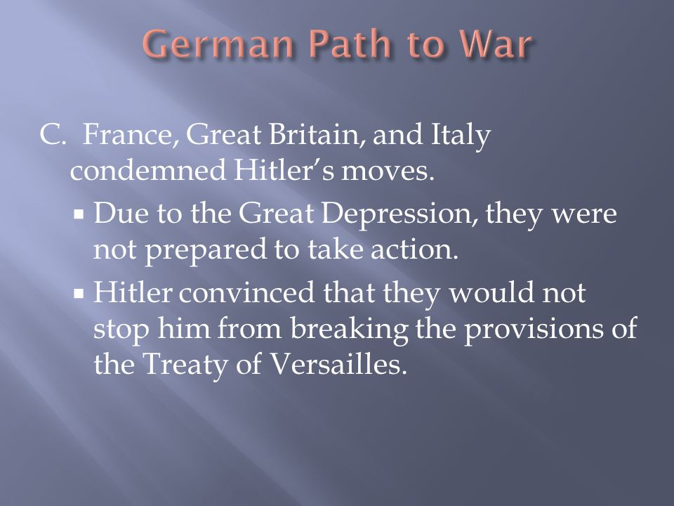 German Path to War C. France, Great Britain, and Italy condemned Hitler's moves.
