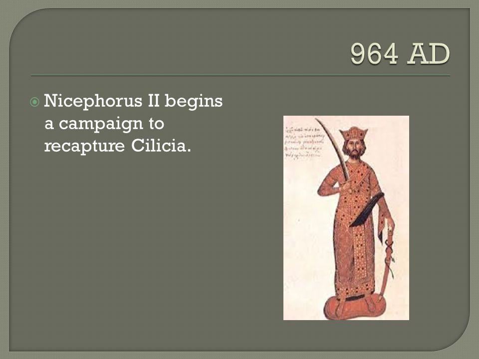 964 AD Nicephorus II begins a campaign to recapture Cilicia.
