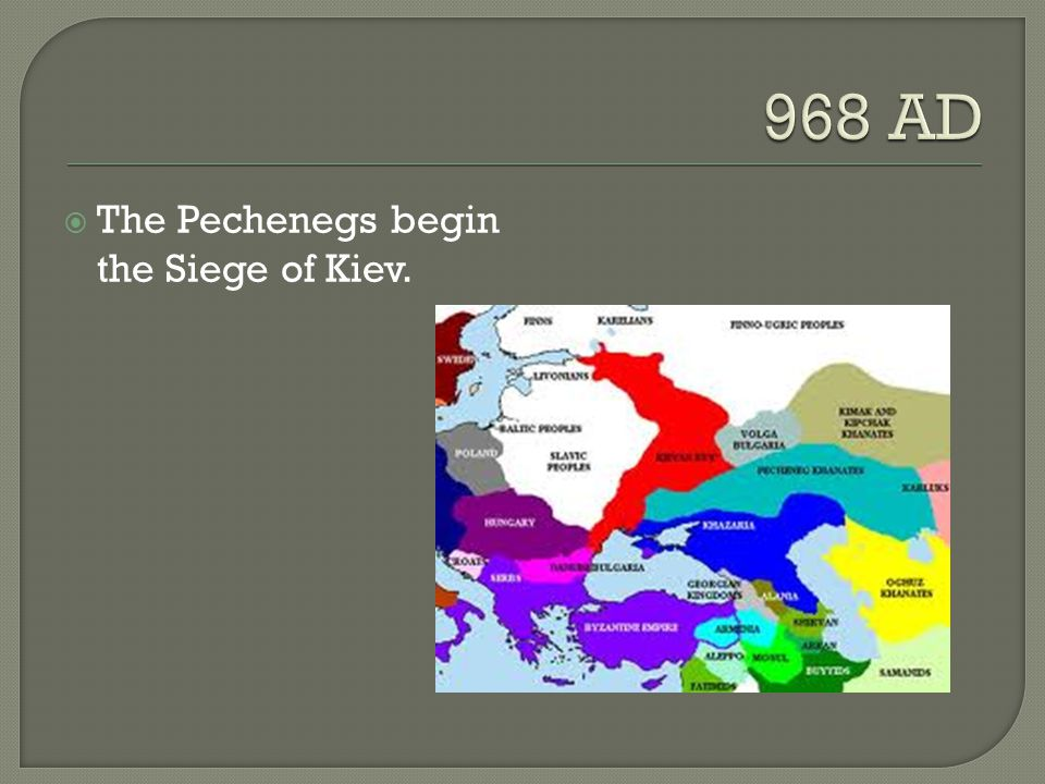 968 AD The Pechenegs begin the Siege of Kiev.