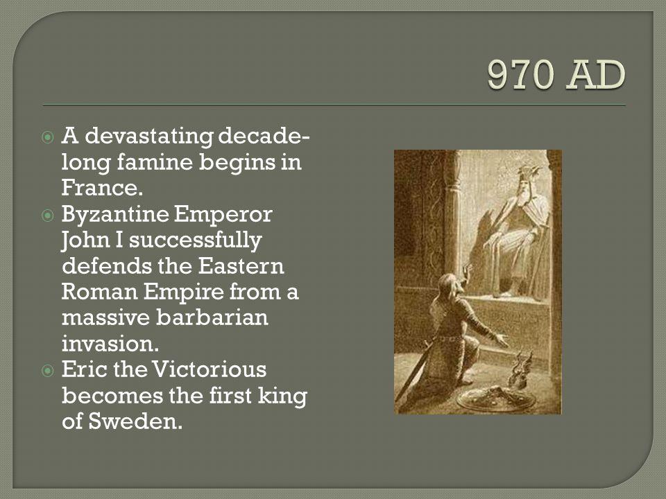 970 AD A devastating decade-long famine begins in France.
