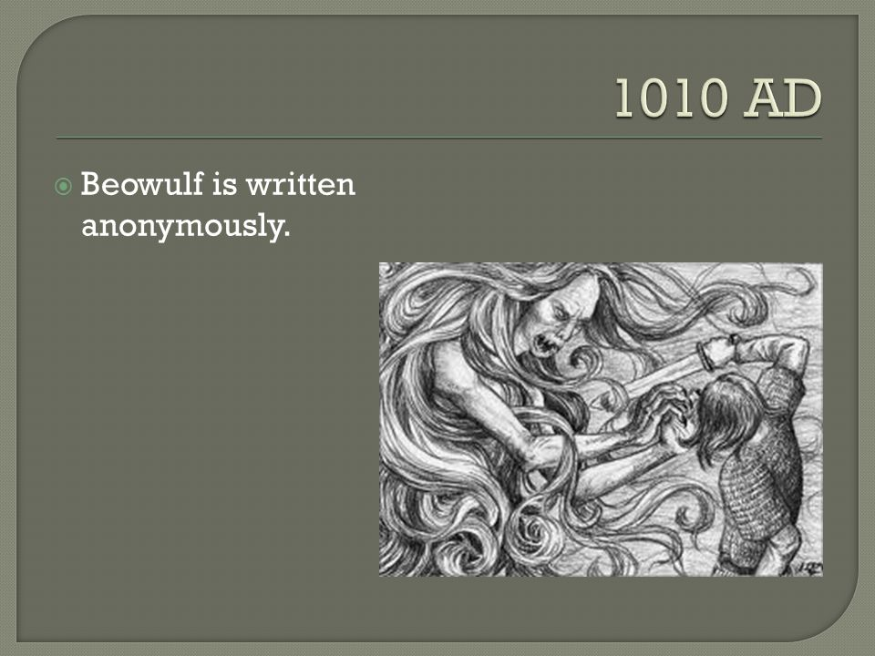 1010 AD Beowulf is written anonymously.