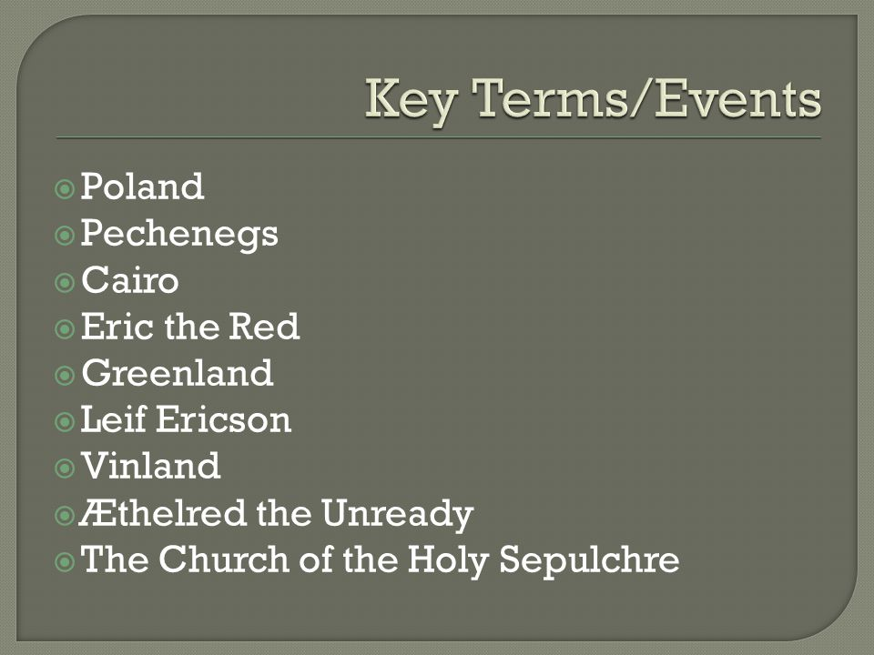 Key Terms/Events Poland Pechenegs Cairo Eric the Red Greenland