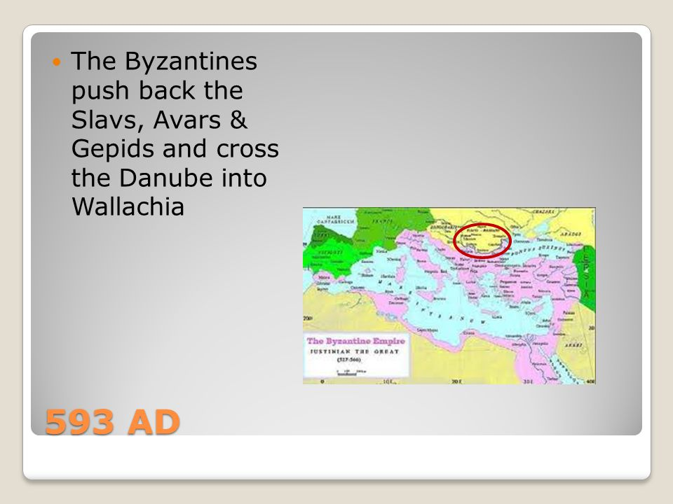 The Byzantines push back the Slavs, Avars & Gepids and cross the Danube into Wallachia
