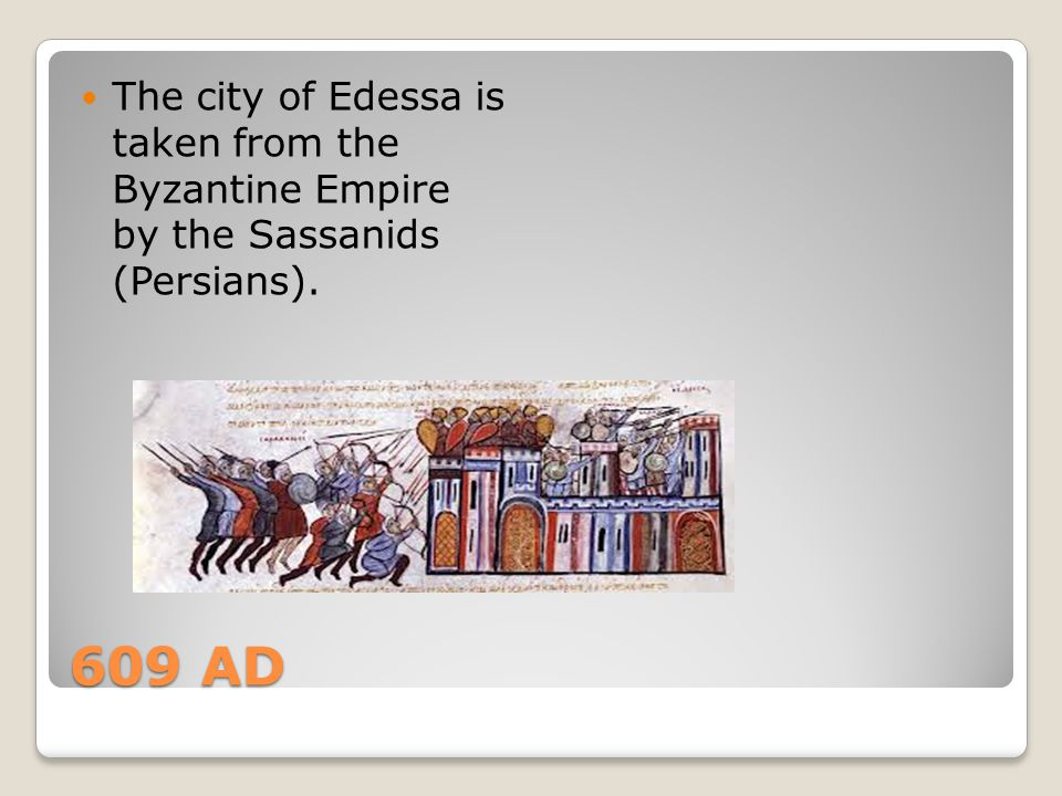 The city of Edessa is taken from the Byzantine Empire by the Sassanids (Persians).