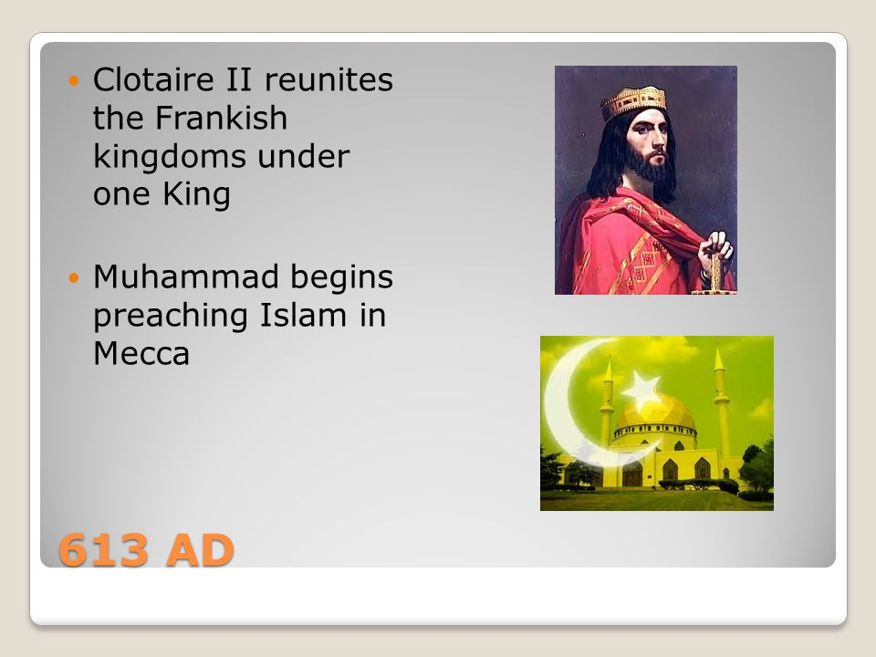 613 AD Clotaire II reunites the Frankish kingdoms under one King