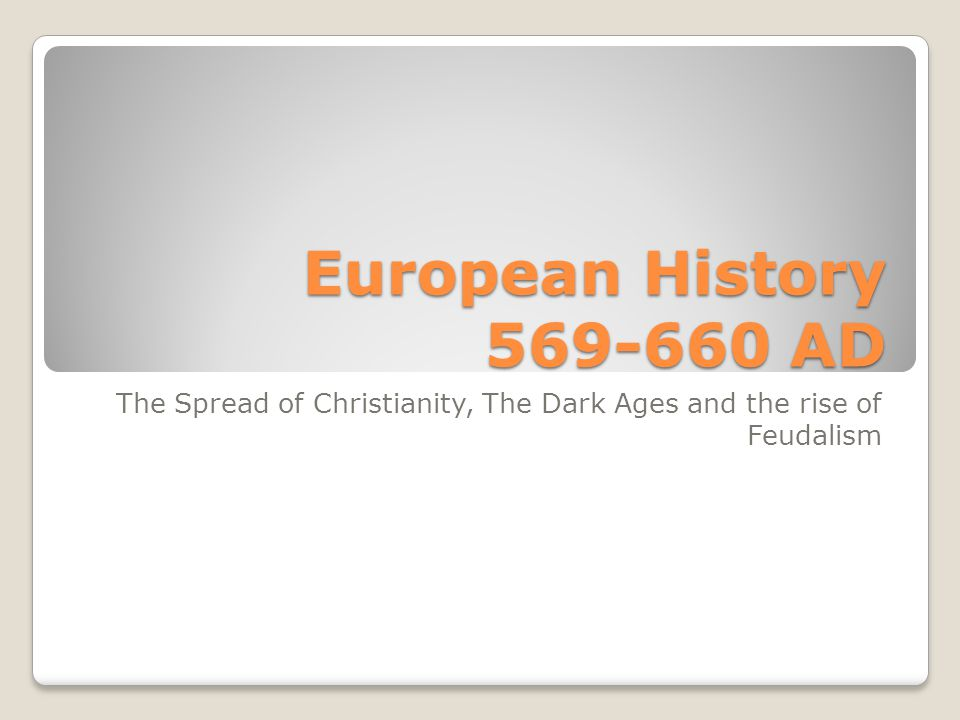 The Spread of Christianity, The Dark Ages and the rise of Feudalism