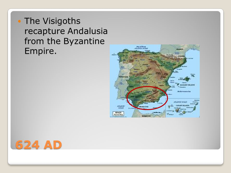 The Visigoths recapture Andalusia from the Byzantine Empire.