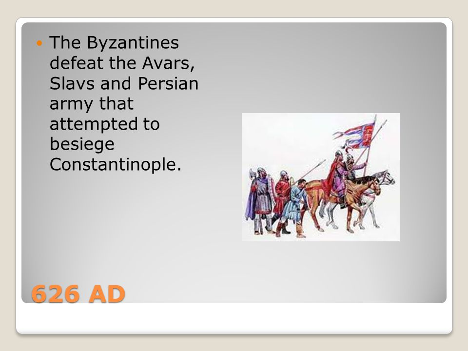 The Byzantines defeat the Avars, Slavs and Persian army that attempted to besiege Constantinople.