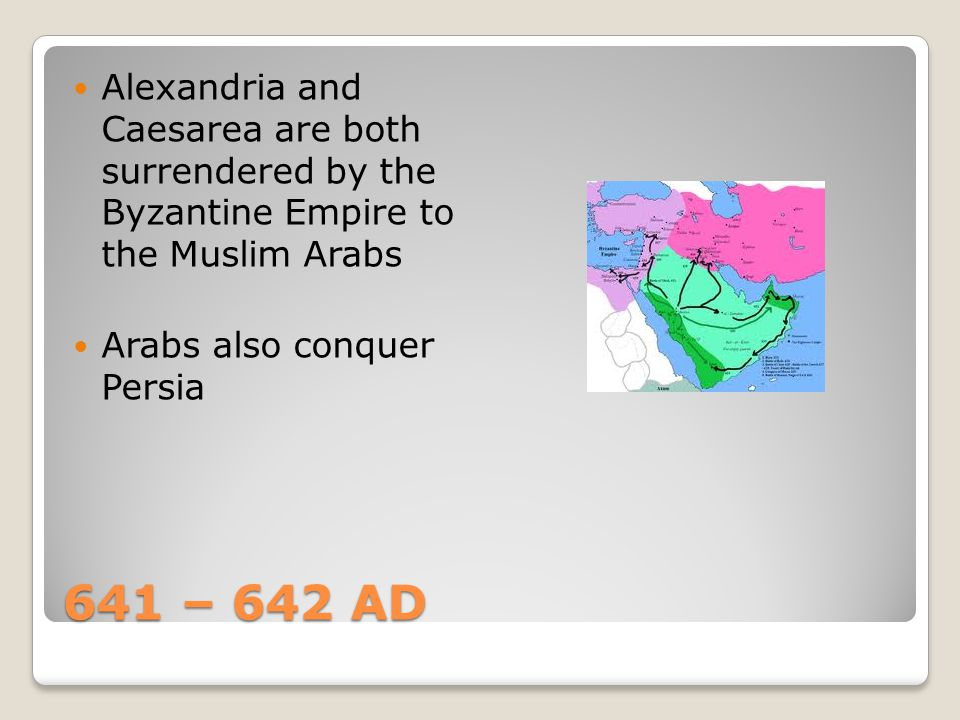 Alexandria and Caesarea are both surrendered by the Byzantine Empire to the Muslim Arabs