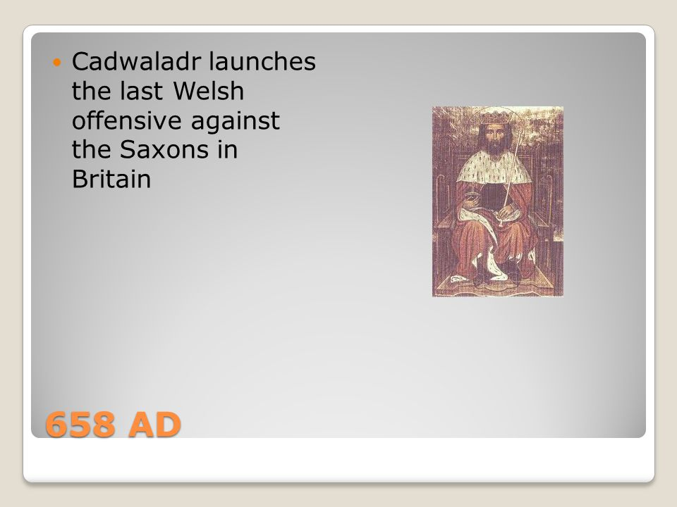 Cadwaladr launches the last Welsh offensive against the Saxons in Britain