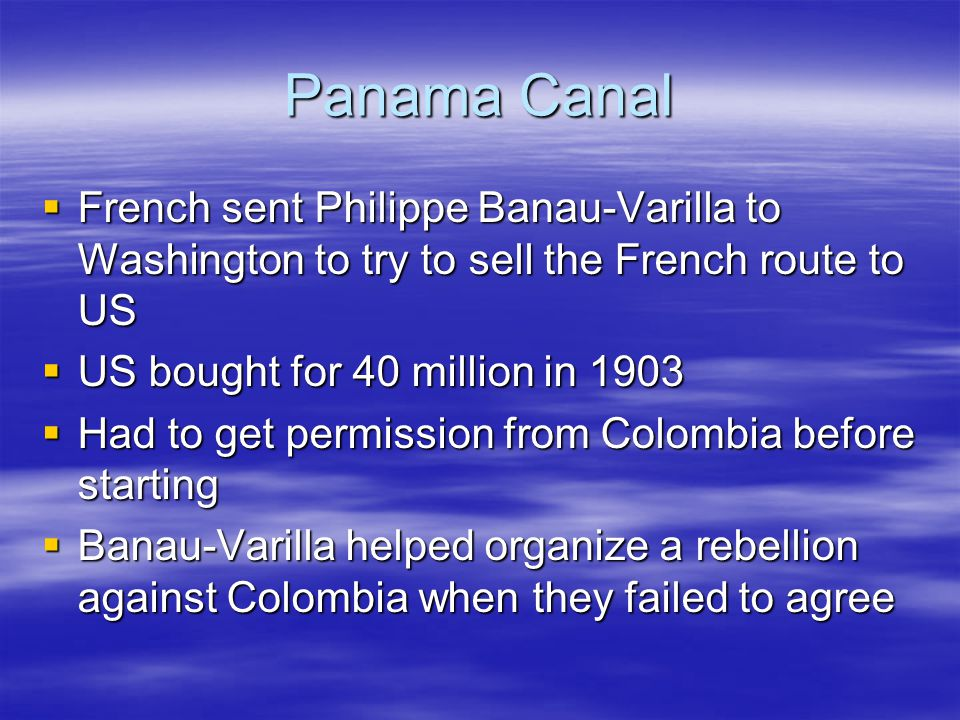Panama Canal French sent Philippe Banau-Varilla to Washington to try to sell the French route to US.