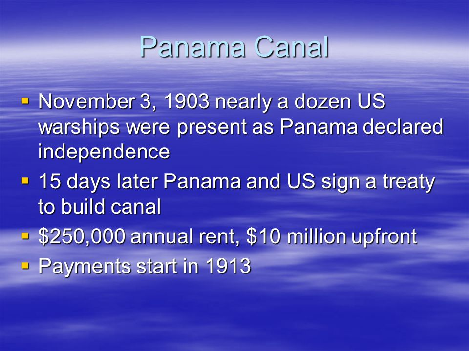 Panama Canal November 3, 1903 nearly a dozen US warships were present as Panama declared independence.
