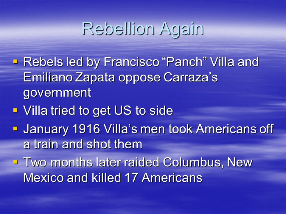 Rebellion Again Rebels led by Francisco Panch Villa and Emiliano Zapata oppose Carraza's government.