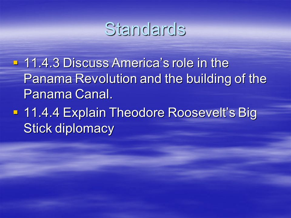 Standards 11.4.3 Discuss America's role in the Panama Revolution and the building of the Panama Canal.
