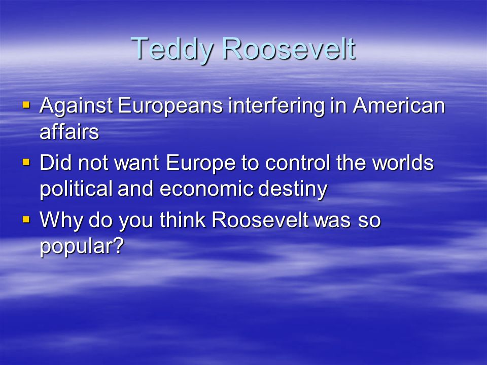 Teddy Roosevelt Against Europeans interfering in American affairs