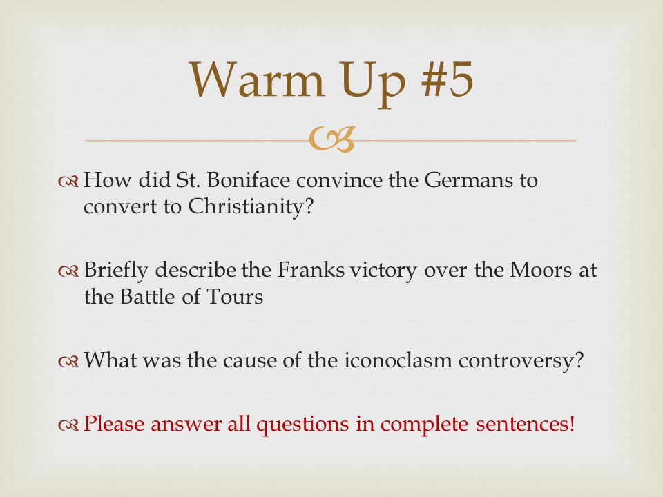 Warm Up #5 How did St. Boniface convince the Germans to convert to Christianity