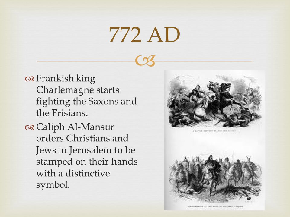 772 AD Frankish king Charlemagne starts fighting the Saxons and the Frisians.