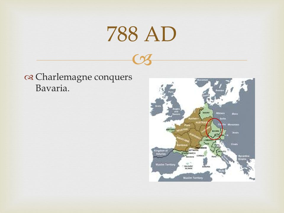 788 AD Charlemagne conquers Bavaria.