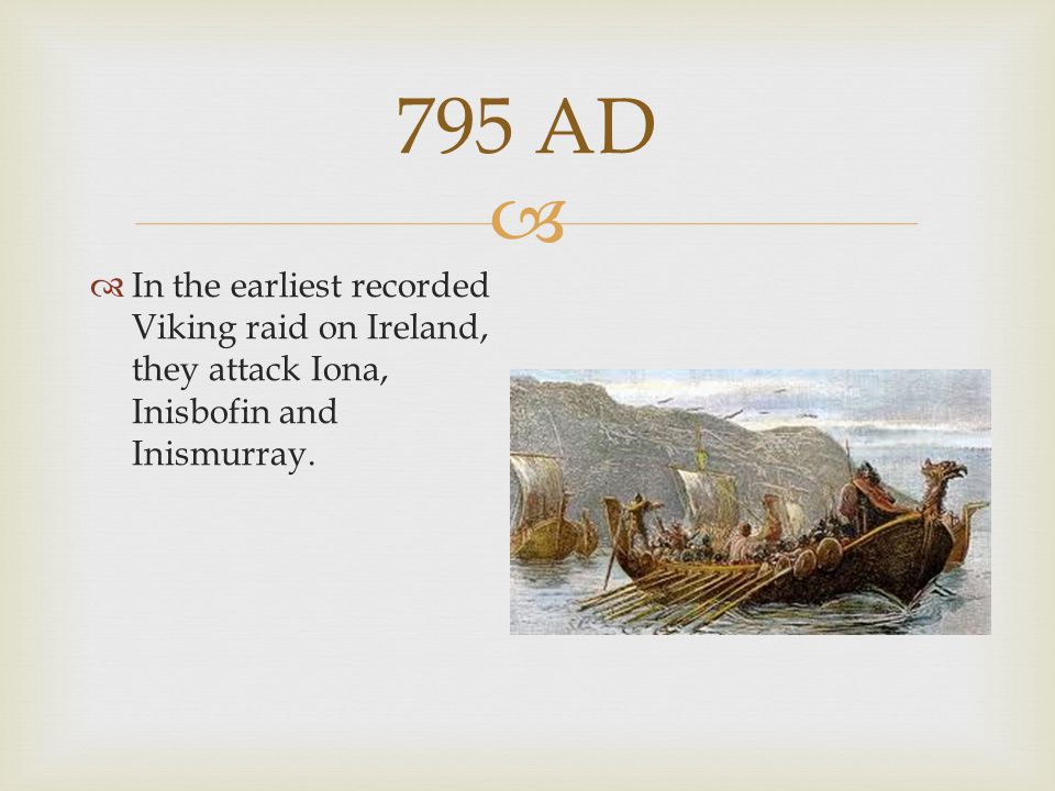 795 AD In the earliest recorded Viking raid on Ireland, they attack Iona, Inisbofin and Inismurray.