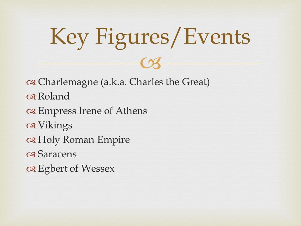 Key Figures/Events Charlemagne (a.k.a. Charles the Great) Roland
